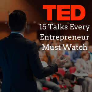 15 Ted Talks Every Entrepreneur Must Watch