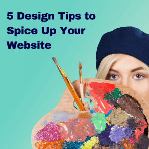 5 Design Tips to Spice Up Your Website