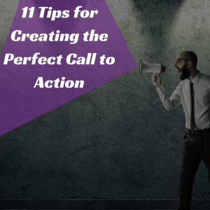 11 Tips for Creating the Perfect Call to Action